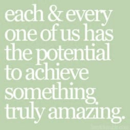 Each and every one of us has the potential to achieve something truly amazing.